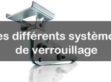 Les différents systèmes de verrouillage